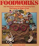 Foodworks: Over 100 Science Activities and Fascinating Facts That Explore the Magic of Food