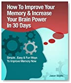 How to Improve Your Memory & Increase Your Brain Power in 30 Days : Simple, Easy & Fun Ways to Improve Memory Now (Ultimate How To Guides)