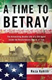 img - for A Time to Betray: The Astonishing Double Life of a CIA Agent Inside the Revolutionary Guards of Iran by Reza Kahlili (April 6 2010) book / textbook / text book