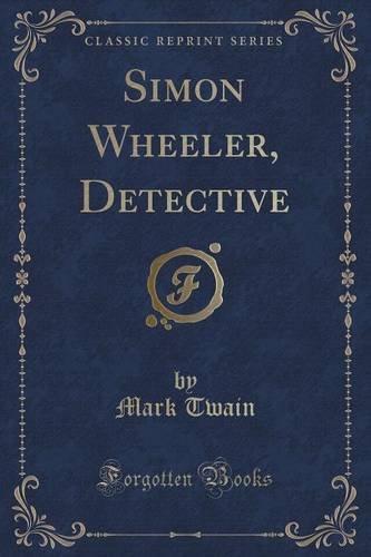 Simon Wheeler, Detective (Classic Reprint)