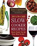 200 Low-Carb Slow Cooker Recipes: Healthy Dinners That Are Ready When You Are! (1592330762) by Carpender, Dana