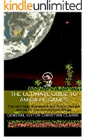 The Ultimate Guide to Amiga PD Games: The very best Shareware and Public Domain games for the Commodore Amiga