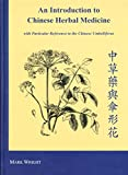 An Introduction to Chinese Herbal Medicine: With Particular Reference to the Chinese Umbelliferae (0954733401) by Wright, Mark