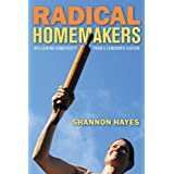 Radical Homemakers: Reclaiming Domesticity from a Consumer Cultureby Shannon Hayes