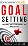 Goal Setting: The Ultimate Guide To A...