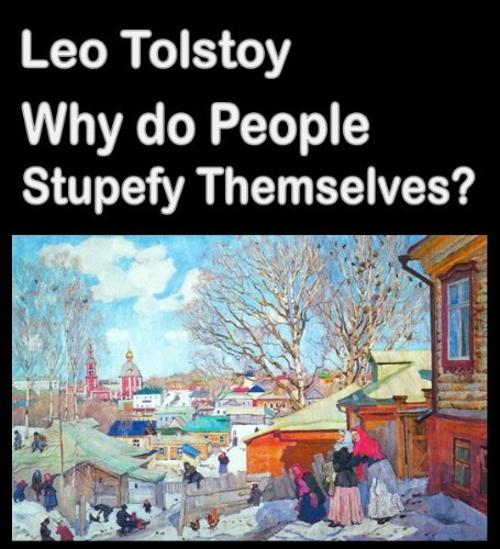 Leo, graf Tolstoy - Why do People Stupefy Themselves? (Illustrated) (Best Illustrated Books Book 62) (English Edition)