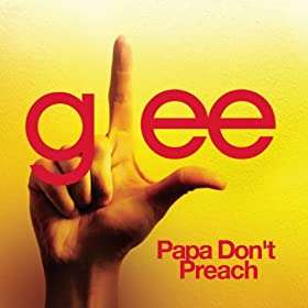 Papa Don't Preach (Glee Cast Version)