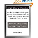 The Wesleyan Methodist Pulpit in Malvern - Sermons Preached at the Opening Services of the Wesleyan - Methodist...