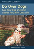 Do over Dogs: Give Your Dog a Second Chance for a First Class Life (Dogwise Training Manual)