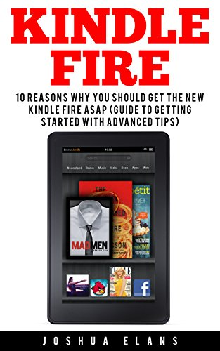 Kindle Fire: 10 Reasons to Get the New Kindle Fire ASAP and Enjoy Your Kindle Devices (kindle fire, netflix for kindle fire, kindle fire hd) (English Edition)