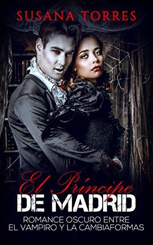 El Príncipe de Madrid: Romance Oscuro entre el Vampiro y la Cambiaformas (Novela Romántica y Erótica en Español: Paranormal o Sobrenatural)