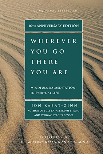 Wherever You Go, There You Are, by Jon Kabat-Zinn
