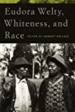 img - for Eudora Welty, Whiteness, and Race book / textbook / text book