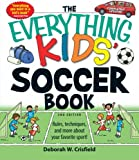 The Everything Kids Soccer Book: Rules, techniques, and more about your favorite sport! (Everything Kids Series)