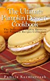 50 Delicious Pumpkin Dessert Recipes - Recipes For Pumpkin Bars, Bread Pudding, Macaroons and Soufflé (The Ultimate Pumpkin Desserts Cookbook -  The Delicious ... Desserts and Pumpkin Recipes Collection)