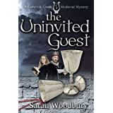The Uninvited Guest (A Gareth and Gwen Medieval Mystery Book 2) ~ Sarah Woodbury