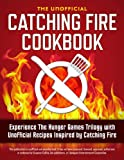img - for Catching Fire Cookbook: Experience The Hunger Games Trilogy with Unofficial Recipes Inspired by Catching Fire book / textbook / text book