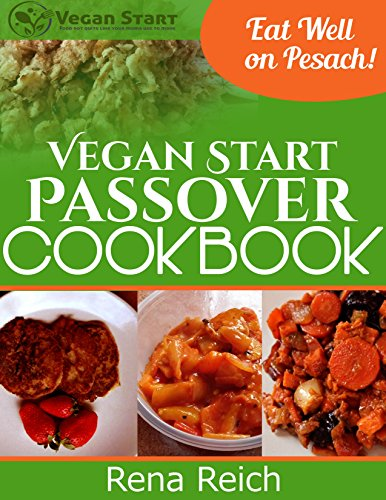 Vegan Start Passover Cookbook: Eat Well on Pesach! by Rena Reich