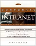 The Corporate Intranet: Create and Manage an Internal Web for Your Organization