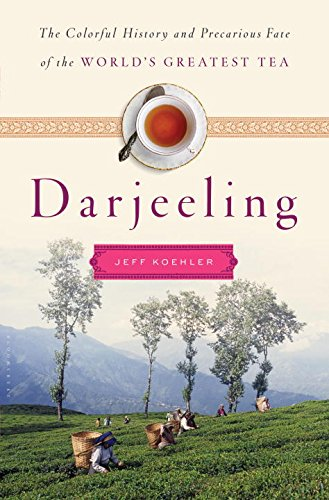 Darjeeling: The Colorful History and Precarious Fate of the World's Greatest Tea PDF