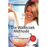 """Die Walleczek-Methode: Ohne Di�t zum Wunschgewichtvon """"Sasha Walleczek"""""""