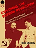 Explaining The Russian Revolution: A Student's Guide: Your Guide To The Ten Toughest Exam Questions on the Revolutions of 1917 (1st Edition)