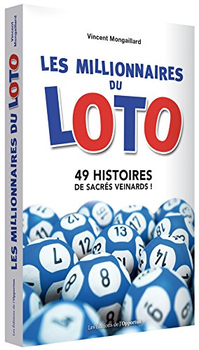Les millionnaires du loto : 49 histoires de sacrés veinards !