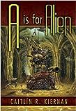 A is for Alien (1596062096) by Caitlin Kiernan