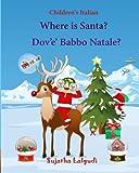 img - for Children's Italian: Where is Santa. Dov e Babbo Natale: Children's Picture book English-Italian (Bilingual Edition) (Italian Edition), Italian books ... picture books for children) (Volume 25) book / textbook / text book
