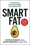 Smart Fat: Eat More Fat. Lose More Weight. Get Healthy Now.