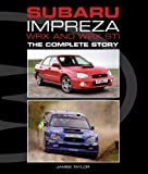 Subaru Impreza Wrx and Wrx Sti: The Complete Story