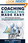 Coaching and Consulting Made Easy: Ho...