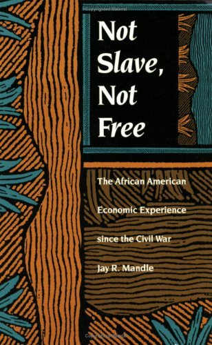 Not Slave, Not Free: The African American Economic...