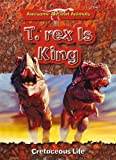 Dougal Dixon Awesome Ancient Animals: T. rex Is King: Cretaceous Life
