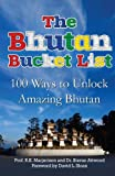 img - for The Bhutan Bucket List: 100 Ways to Unlock Amazing Bhutan (The Bucket List Series) book / textbook / text book
