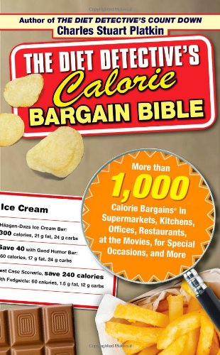 The Diet Detective's Calorie Bargain Bible: More than 1,000 Calorie Bargains in Supermarkets, Kitchens, Offices, Restaurants, the Movies, for Special Occasions, and More