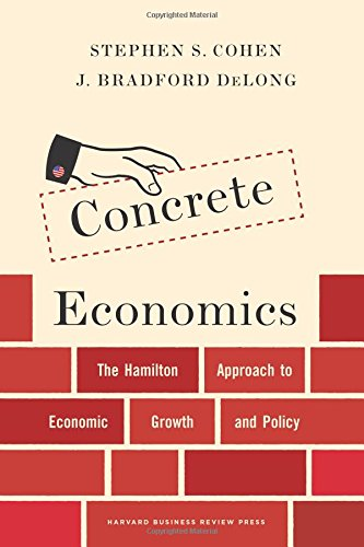 Download Concrete Economics: The Hamilton Approach to Economic Growth and Policy