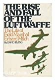 The Rise and Fall of the Luftwaffe: The Life of Field Marshall Erhard Milch (0316432385) by David Irving