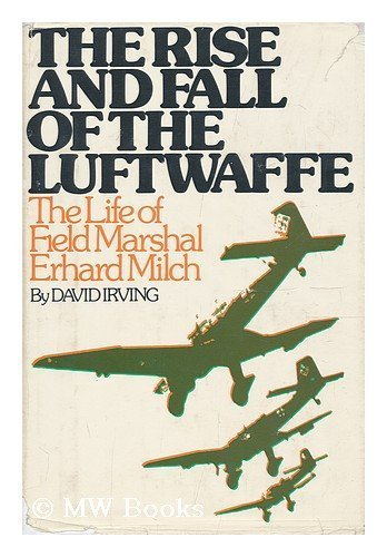 the-rise-and-fall-of-the-luftwaffe-the-life-of-field-marshall-erhard-milch