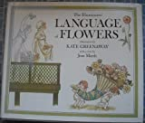 The Illuminated Language of Flowers: Over 700 Flowers and Plants Listed Alphabetically With Their Meanings (003044196X) by Kate Greenaway