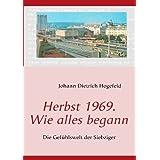 """Herbst 1969. Wie alles begann: Die Gef�hlswelt der Siebzigervon """"Johann Dietrich Hogefeld"""""""