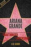 Ariana Grande Unauthorized & Uncensor...