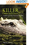 Killer Gators and Crocs: Gruesome Encounters From Across The Globe