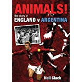 Animals!: The Story of England v Argentinaby Neil Clack