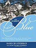 img - for The Rarest Blue: The Remarkable Story of an Ancient Color Lost to History and Rediscovered book / textbook / text book