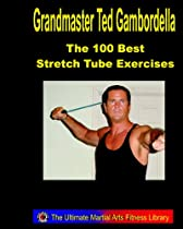 The 100 Best Stretch Tube Exercises: Now With 225 Exercises