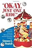 img - for Okay, Just One Ride: A Million Thrills For A Quarter. The True Story of the American Merry-go-round and the Family that Created It. book / textbook / text book