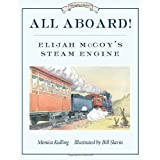All Aboard!: Elijah McCoy's Steam Engineby Monica Kulling