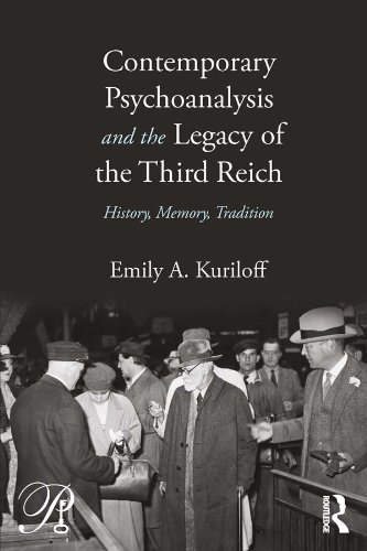 Emily A. Kuriloff - Contemporary Psychoanalysis and the Legacy of the Third Reich: History, Memory, Tradition (Psychoanalysis in a New Key Book Series)