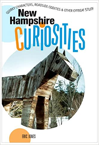 New Hampshire Curiosities: Quirky Characters, Roadside Oddities & Other Offbeat Stuff (Curiosities Series) written by Eric Jones